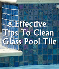 How To Clean Glass Pool Tile?-Glass pool tile, Glass pool tile cleaning, Glass pool tile maintenance