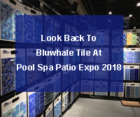 Look Back To Bluwhale Tile At Pool Spa Patio Expo 2018-Pool Tiles, Swimming Pool Tile, Pool tile mosaics wholesale, swimming pool glass mosaic