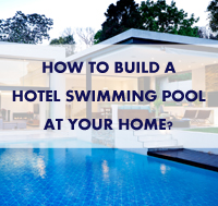 How To Build A Hotel Swimming Pool At Your Home?-swimming pool, home swimming pool, hotel swimming pool, swimming pool tile wholesale